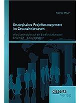 Strategisches Projektmanagement Im Gesundheitswesen: Wie Stakeholder Auf Ein Sensitivit Tsmodell Einwirken - Eine Analyse