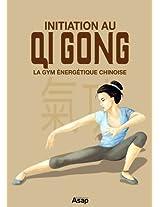 Initiation au Qi Gong - La gym énergétique chinoise (French Edition)