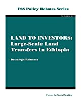 Land to Investors: Large-scale Land Transfers in Ethiopia