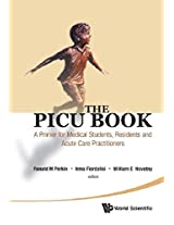The PICU Book: A Primer for Medical Students, Residents and Acute Care Practitioners