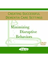 Creating Successful Dementia Care Settings: Minimizing Distuptive Behaviors