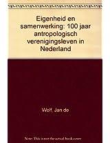 Eigenheid En Samenwerking: 100 Jaar Antropologisch Verenigingsleven in Nederland