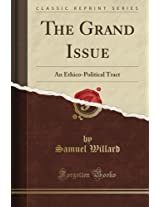 The Grand Issue: An Ethico-Political Tract (Classic Reprint)
