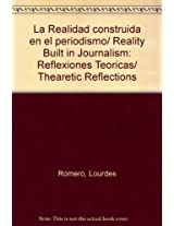La Realidad construida en el periodismo/ Reality Built in Journalism: Reflexiones Teoricas/ Thearetic Reflections