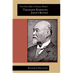 From Foot Soldier to Finance Minister: Takahashi Korekiyo, Japan's Keynes (Harvard East Asian Monographs)