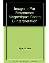 Imagerie par resonance magnetique: Bases d'interpretation