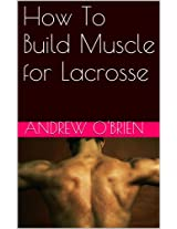 How To Build Muscle for Lax