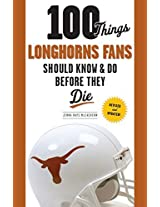100 Things Longhorns Fans Should Know & Do Before They Die (100 Things...Fans Should Know)