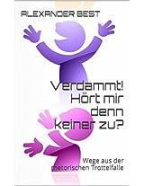 Verdammt! Hört mir denn keiner zu?: Wege aus der rhetorischen Trottelfalle (German Edition)