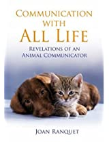 Communication With All Life: How To Understand And Talk To Animals