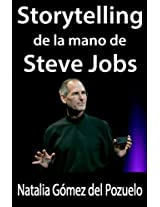 STORYTELLING de la mano de STEVE JOBS (Comunica y convence nº 2) (Spanish Edition)