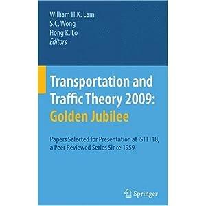 【クリックで詳細表示】Transportation and Traffic Theory 2009: Golden Jubilee: Papers selected for presentation at ISTTT18, a peer reviewed series since 1959: William H. K. Lam, Henry Wong, Hong K. Lo: 洋書