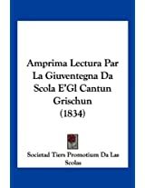 Amprima Lectura Par La Giuventegna Da Scola E'Gl Cantun Grischun (1834) (Romanian Edition)