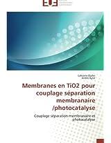 Membranes En Tio2 Pour Couplage Separation Membranaire /Photocatalyse (Omn.Univ.Europ.)