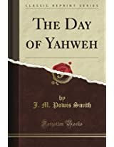The Day of Yahweh (Classic Reprint)