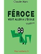 Féroce veut aller à l'école: Pièce de théâtre pour enfants. Pièce en français facile.