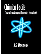 Chimica Facile (Tavola Periodica degli Elementi e Formulario) (Italian Edition)