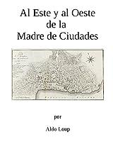 Al Este y al Oeste de la Madre de Ciudades (Spanish Edition)