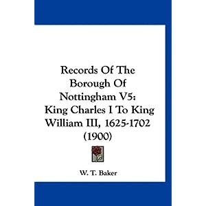 【クリックで詳細表示】Records of the Borough of Nottingham V5: King Charles I to King William III, 1625-1702 (1900) [ペーパーバック]