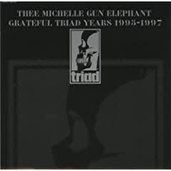 THEE MICHELLE GUN ELEPHANT GRATEFUL TRIAD YEARS 1995-1997