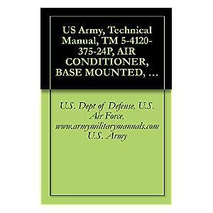 【クリックで詳細表示】US Army, Technical Manual, TM 5-4120-375-24P, AIR CONDITIONER, BASE MOUNTED, COOLED, 208 VAC, 3-PHASE, 60 HZ, SINGLE PACKAGE, 36, 000 BTU/HR MODEL UAC 40-5/6-08, ... military manuals (English Edition) 電子書籍: U.S. Dept of Defense, U.S. Air Force, www.a