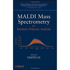 【クリックで詳細表示】MALDI Mass Spectrometry for Synthetic Polymer Analysis (Chemical Analysis: A Series of Monographs on Analytical Chemistry and Its Applications): Liang Li: 洋書
