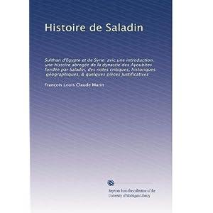 【クリックで詳細表示】Histoire de Saladin: Sulthan d'Egypte et de Syrie: avic une introduction, une histoire abregee de la dynastie des Ayoubites fondee par Saladin, des notes critiques, historiques, geographiques, & quelques pieces justificatives