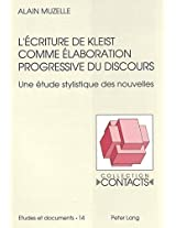 L'Ecriture de Kleist Comme Elaboration Progressive Du Discours: Une Etude Stylistique Des Nouvelles (Contacts)