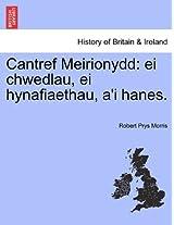 Cantref Meirionydd: Ei Chwedlau, Ei Hynafiaethau, A'i Hanes.