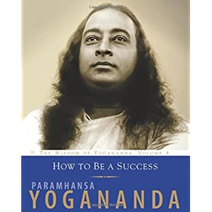 How to be a Success: 4 (Wisdom of Yogananda)