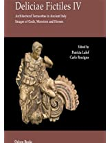 Deliciae Fictiles IV: Architectural Terracottas in Ancient Italy. Images of Gods, Monsters and Heroes