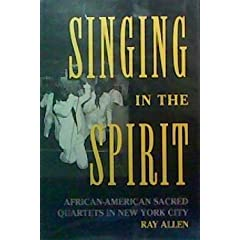 Singing in the Spirit: African-American Sacred Quartets in New York City (Publications of the American Folklore Society New Series)