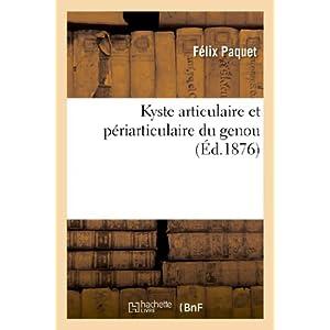 Kyste Articulaire Et Periarticulaire Du Genou. Kyste de La Bourse Sereuse Praerotulienne Synovite (Sciences)