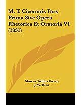 M. T. Ciceronis Pars Prima Sive Opera Rhetorica Et Oratoria V1 (1831)