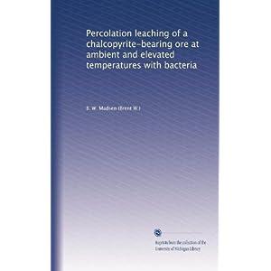【クリックで詳細表示】Percolation leaching of a chalcopyrite-bearing ore at ambient and elevated temperatures with bacteria [ペーパーバック]