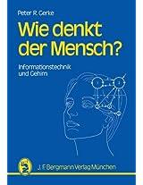 Wie denkt der Mensch?: Informationstechnik und Gehirn