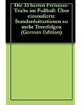 Die 33 besten Freistoss-Tricks im Fußball: Über einstudierte Standardsituationen zu mehr Torerfolgen (German Edition)