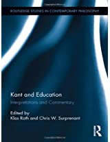 Kant and Education: Interpretations and Commentary (Routledge Studies in Contemporary Philosophy)