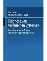 Diagnose von technischen Systemen: Grundlagen, Methoden und Perspektiven der Fehlerdiagnose (DUV: Datenverarbeitung)