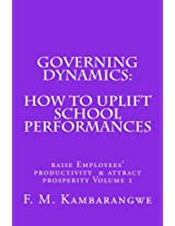 GOVERNING DYNAMICS: How to Uplift School Performances: How to uplift  School  Performances, Raise Employees Productivity  & Attract Prosperity Volume ... Employees Productivity  & Attract Prosperity)