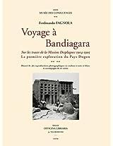 Voyage to Bandiagara: Sur Les Traces De La Mission Desplagnes 1904-1905, La Premiere Exploration Du Pays Dogon