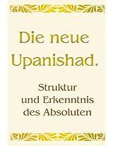 Die neue Upanishad. Struktur und Erkenntnis des Absoluten (German Edition)