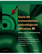 Guia de tratamientos psicologicos eficaces / Effective Guide Psychological Treatments: Infancia y adolescencia / Childhood and Adolescence: 3 (Psicologia / Psychology)