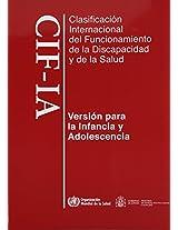 Clasificacion internacional del funcionamiento, de la discapacidad y de la salud/ International Classification of Functioning, Disability and Health: ... Cif-ia/ for Children and Adolescents