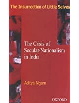 The Insurrection of Little Selves: The Crisis of Secular Nationalism in India
