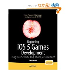 Beginning iOS 5 Games Development: Using the iOS SDK for iPad, iPhone and iPod Touch (Beginning Apress)
