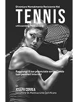 Diventare Mentalmente Resistente Nel Tennis Utilizzando La Meditazione: Raggiungi Il Tuo Potenziale Controllando I Tuoi Pensieri Interiori