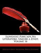 Slovenske Pohl'ady Na Literaturu, Umenie a Ivot, Volume 16