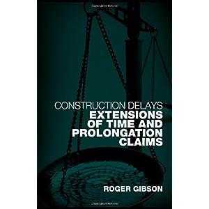 【クリックで詳細表示】Construction Delays: Extensions of Time and Prolongation Claims: Roger Gibson: 洋書