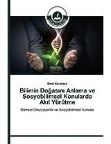 Bilimin Do as N Anlama Ve Sosyobilimsel Konularda AK L Yurutme